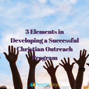 3 Elements in Developing a Successful Christian Outreach Program