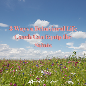 3 Ways a Behavioral Life Coach Can Equip the Saints
