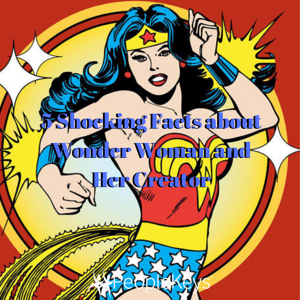 5 Shocking Facts about Wonder Woman and Her Creator