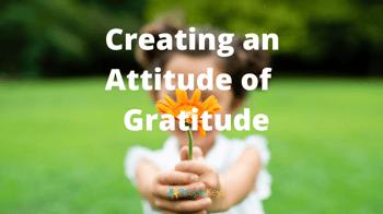 Creating an Attitude of Gratitude