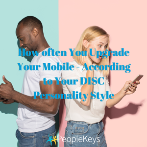 How often You Upgrade Your Mobile - According to Your DISC Personality Style